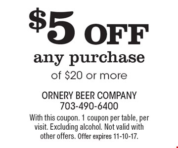 $5 OFF any purchase of $20 or more. With this coupon. 1 coupon per table, per visit. Excluding alcohol. Not valid with other offers. Offer expires 11-10-17.