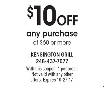 $10 Off any purchase of $60 or more. With this coupon. 1 per order. Not valid with any other offers. Expires 10-27-17.
