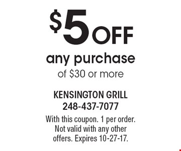 $5 Off any purchase of $30 or more. With this coupon. 1 per order. Not valid with any other offers. Expires 10-27-17.