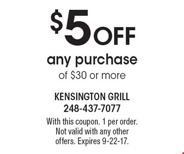 $5 off any purchase of $30 or more. With this coupon. 1 per order. Not valid with any other offers. Expires 9-22-17.