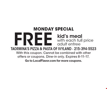 Monday Special. Free kid's meal with each full price adult entree. With this coupon. Cannot be combined with other offers or coupons. Dine-in only. Expires 8-11-17. Go to LocalFlavor.com for more coupons.