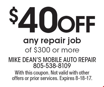 $40 off any repair job of $300 or more. With this coupon. Not valid with other offers or prior services. Expires 8-18-17.