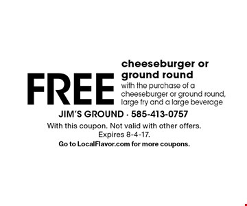 FREE cheeseburger or ground round with the purchase of a cheeseburger or ground round, large fry and a large beverage. With this coupon. Not valid with other offers. Expires 8-4-17.Go to LocalFlavor.com for more coupons.