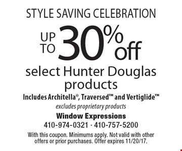 Style Saving Celebration! Up to 30% off select Hunter Douglas products Includes Architella, Traversed and Vertiglide excludes proprietary products. With this coupon. Minimums apply. Not valid with other offers or prior purchases. Offer expires 11/20/17.