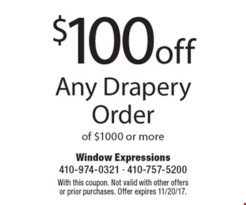 $100 off any drapery order of $1000 or more. With this coupon. Not valid with other offers or prior purchases. Offer expires 11/20/17.