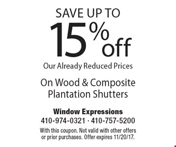 Save up To 15% off on Wood & Composite Plantation Shutters. With this coupon. Not valid with other offers or prior purchases. Offer expires 11/20/17.