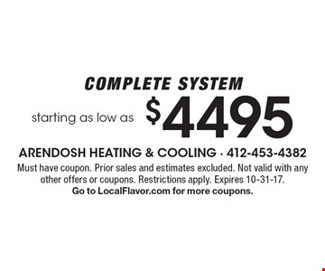 Complete system starting as low as $4495. Must have coupon. Prior sales and estimates excluded. Not valid with any other offers or coupons. Restrictions apply. Expires 10-31-17. Go to LocalFlavor.com for more coupons.