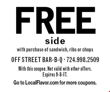 FREE side with purchase of sandwich, ribs or chops. With this coupon. Not valid with other offers. Expires 9-8-17. Go to LocalFlavor.com for more coupons.