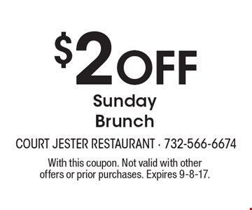 $2 Off Sunday Brunch. With this coupon. Not valid with other offers or prior purchases. Expires 9-8-17.