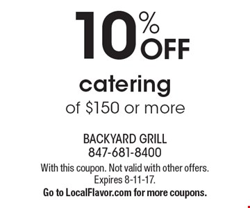 10% off catering of $150 or more. With this coupon. Not valid with other offers. Expires 8-11-17. Go to LocalFlavor.com for more coupons.