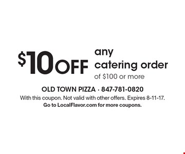 $10 OFF any catering order of $100 or more. With this coupon. Not valid with other offers. Expires 8-11-17. Go to LocalFlavor.com for more coupons.