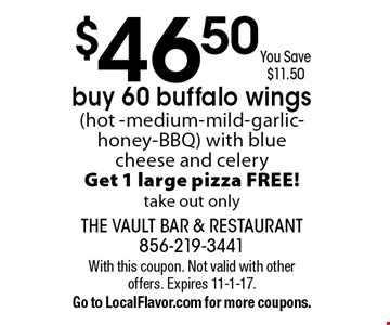 $46.50 You Save $11.50buy 60 buffalo wings (hot -medium-mild-garlic-honey-BBQ) with blue cheese and celeryGet 1 large pizza FREE!take out only. With this coupon. Not valid with other offers. Expires 11-1-17.Go to LocalFlavor.com for more coupons.