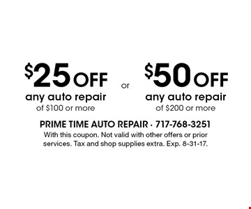 $25 Off any auto repair of $100 or more or $50 Off any auto repair of $200 or more. With this coupon. Not valid with other offers or prior services. Tax and shop supplies extra. Exp. 8-31-17.