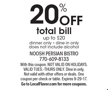 20% Off total bill up to $20 dinner only - dine in only does not include alcohol. With this coupon. Not valid on holidays. Valid Tues.-Thurs only. Dine in only. Not valid with other offers or deals. One coupon per check or table. Expires 9-29-17. Go to LocalFlavor.com for more coupons.