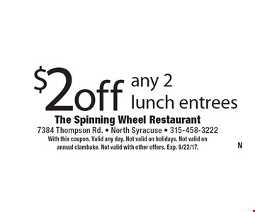 $2 off any 2 lunch entrees. With this coupon. Valid any day. Not valid on holidays. Not valid on annual clambake. Not valid with other offers. Exp. 9/22/17.