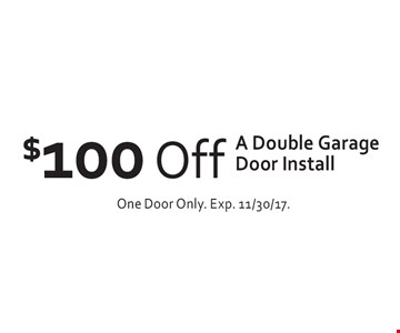 $100 Off A Double Garage Door Install. One Door Only. Exp. 11/30/17.