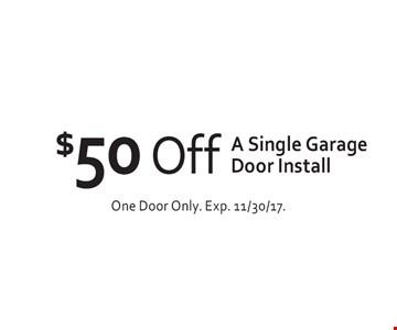 $50 Off A Single Garage Door Install. One Door Only. Exp. 11/30/17.