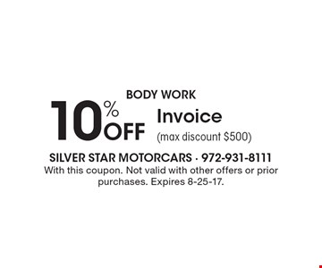 Body work- 10% Off Invoice (max discount $500). With this coupon. Not valid with other offers or prior purchases. Expires 8-25-17.