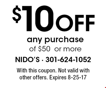 $10 off any purchase of $50 or more. With this coupon. Not valid with other offers. Expires 8-25-17