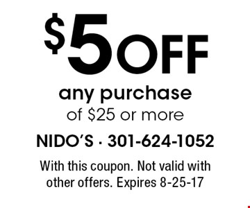 $5 off any purchase of $25 or more. With this coupon. Not valid with other offers. Expires 8-25-17