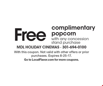 Free complimentary popcorn with any concession stand purchase. With this coupon. Not valid with other offers or prior purchases. Expires 8-25-17. Go to LocalFlavor.com for more coupons.