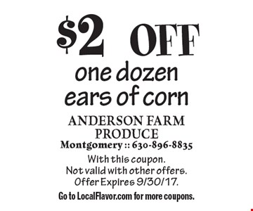 $2 OFF one dozen ears of corn. With this coupon. Not valid with other offers.Offer Expires 9/30/17. Go to LocalFlavor.com for more coupons.