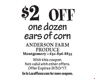 $2 OFF one dozen ears of corn. With this coupon. Not valid with other offers. Offer Expires 9/30/17. Go to LocalFlavor.com for more coupons.