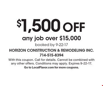 $1,500 off any job over $15,000. Booked by 9-22-17. With this coupon. Call for details. Cannot be combined with any other offers. Conditions may apply. Expires 9-22-17. Go to LocalFlavor.com for more coupons.