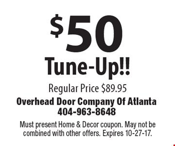 $50 Tune-Up!! Regular Price $89.95. Must present Home & Decor coupon. May not be combined with other offers. Expires 10-27-17.