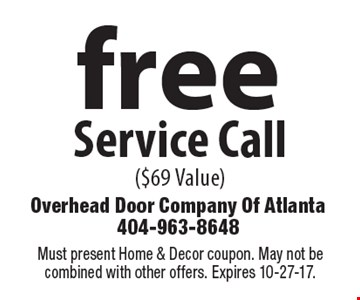 free Service Call ($69 Value). Must present Home & Decor coupon. May not be combined with other offers. Expires 10-27-17.