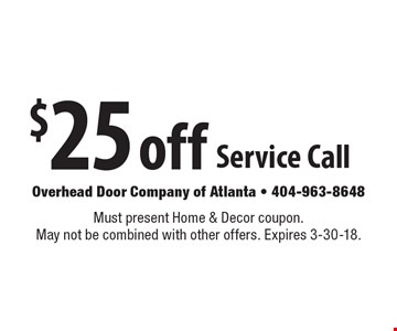 $25 off Service Call. Must present Home & Decor coupon. May not be combined with other offers. Expires 3-30-18.