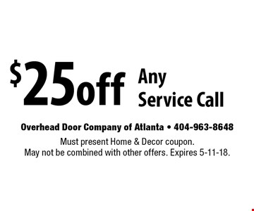 $25 off Any Service Call. Must present Home & Decor coupon. May not be combined with other offers. Expires 5-11-18.