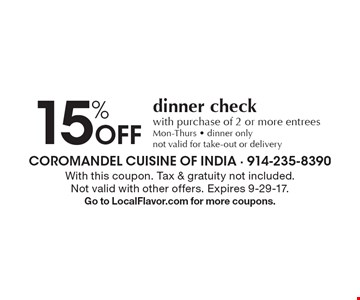 15% Off dinner check with purchase of 2 or more entreesMon-Thurs - dinner onlynot valid for take-out or delivery. With this coupon. Tax & gratuity not included. Not valid with other offers. Expires 9-29-17.Go to LocalFlavor.com for more coupons.