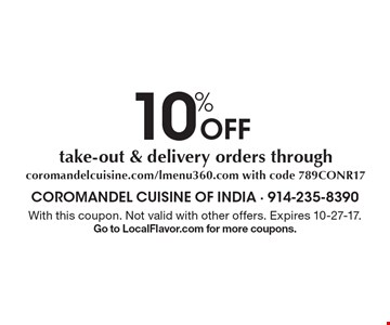 10% Off take-out & delivery orders through coromandelcuisine.com/lmenu360.com with code 789CONR17. With this coupon. Not valid with other offers. Expires 10-27-17. Go to LocalFlavor.com for more coupons.