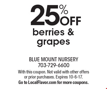 25% off berries & grapes. With this coupon. Not valid with other offers or prior purchases. Expires 10-6-17. Go to LocalFlavor.com for more coupons.
