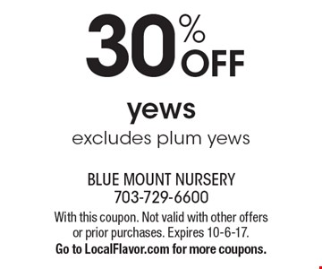 30% off yews excludes plum yews. With this coupon. Not valid with other offers or prior purchases. Expires 10-6-17. Go to LocalFlavor.com for more coupons.
