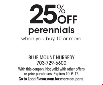 25% off perennials. When you buy 10 or more. With this coupon. Not valid with other offers or prior purchases. Expires 10-6-17. Go to LocalFlavor.com for more coupons.