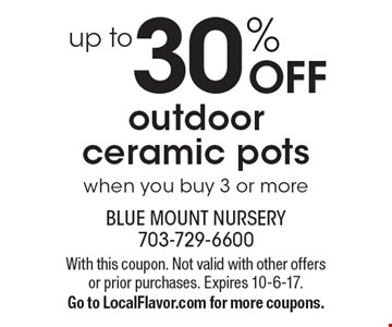 Up to 30% off outdoor ceramic pots. When you buy 3 or more. With this coupon. Not valid with other offers or prior purchases. Expires 10-6-17. Go to LocalFlavor.com for more coupons.