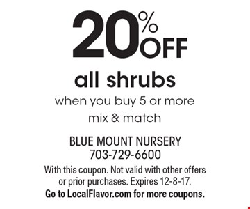 20% OFF all shrubs when you buy 5 or more mix & match. With this coupon. Not valid with other offers or prior purchases. Expires 12-8-17.Go to LocalFlavor.com for more coupons.