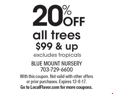 20% OFF all trees $99 & up excludes tropicals. With this coupon. Not valid with other offers or prior purchases. Expires 12-8-17.Go to LocalFlavor.com for more coupons.