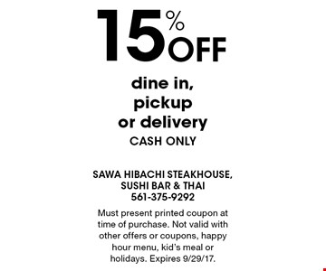 15% off dine in, pickup or delivery. Cash only. Must present printed coupon at time of purchase. Not valid with other offers or coupons, happy hour menu, kid's meal or holidays. Expires 9/29/17.