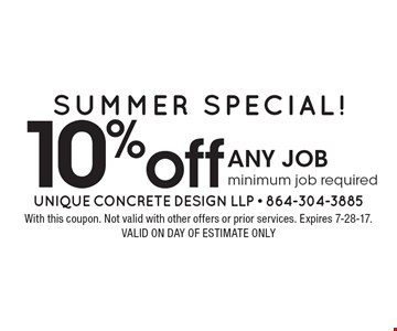 SUMMER SPECIAL! 10% off any job minimum job required. With this coupon. Not valid with other offers or prior services. Expires 7-28-17. Valid on day of estimate only