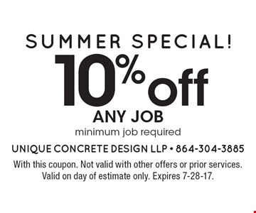 Summer Special! 10% off any job minimum job required. With this coupon. Not valid with other offers or prior services. Valid on day of estimate only. Expires 7-28-17.