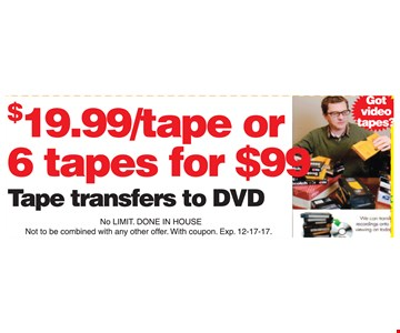 Tape transfers to DVD for $19.99 each or 6 for $99.