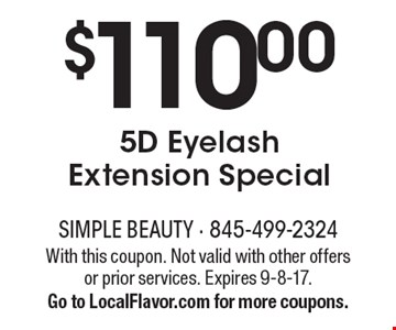 $110.00 5D Eyelash Extension Special. With this coupon. Not valid with other offers or prior services. Expires 9-8-17. Go to LocalFlavor.com for more coupons.