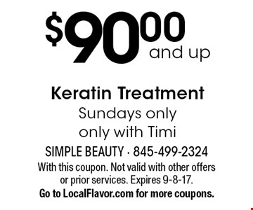 $90.00 and up Keratin Treatment. Sundays only. Only with Timi. With this coupon. Not valid with other offers or prior services. Expires 9-8-17. Go to LocalFlavor.com for more coupons.