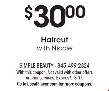 $30.00 Haircut with Nicole. With this coupon. Not valid with other offers or prior services. Expires 9-8-17. Go to LocalFlavor.com for more coupons.