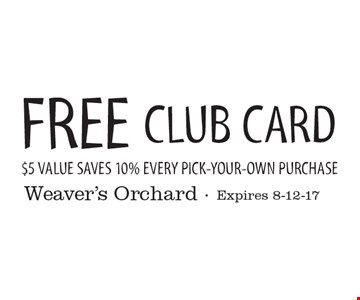 FREE CLUB CARD. $5 Value Saves 10% Every Pick-Your-Own Purchase. Expires 8-12-17