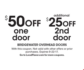 $50 Off one door, additional $25 Off 2nd door . With this coupon. Not valid with other offers or prior purchases. Expires 9-22-17. Go to LocalFlavor.com for more coupons.