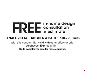FREE in-home design consultation & estimate. With this coupon. Not valid with other offers or prior purchases. Expires 9/11/17. Go to LocalFlavor.com for more coupons.